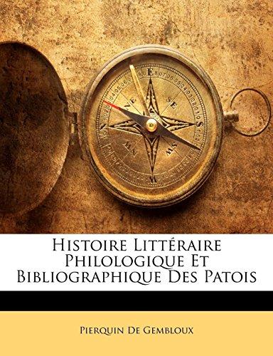 Histoire Littéraire Philologique Et Bibliographique Des Patois