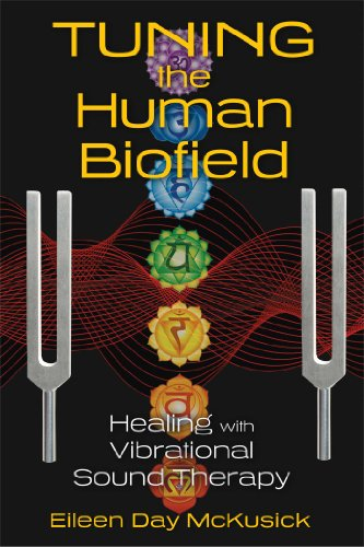Tuning the Human Biofield: Healing with Vibrational Sound Therapy por Eileen Day McKusick
