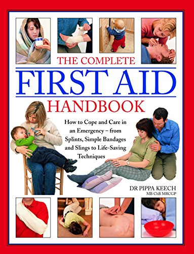 The Complete First Aid Handbook: How to cope and care in an emergency - from splints, simple bandages and slings to life-saving techniques