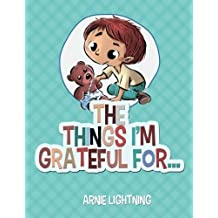 The Things I'm Grateful For... (Happy Kid Books) (Volume 2) by Arnie Lightning (2015-11-02)
