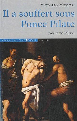 Il a souffert sous Ponce Pilate: Enquête historique sur la Passion et la mort de Jésus