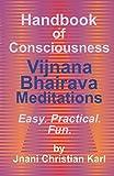Handbook of Consciousness: Vijnana Bhairava Meditations