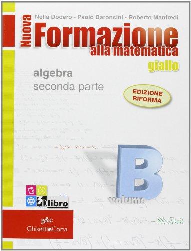 Nuova formazione alla matematica. Giallo. Vol. B: Algebra. Con quaderno di recupero. Per le Scuole superiori. Con CD-ROM. Con espansione online: NUOVA FOR.MAT.GIA.B+Q+CDRO: 2