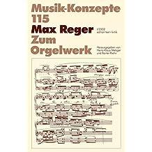 Max Reger. Zum Orgelwerk (Musik-Konzepte 115)