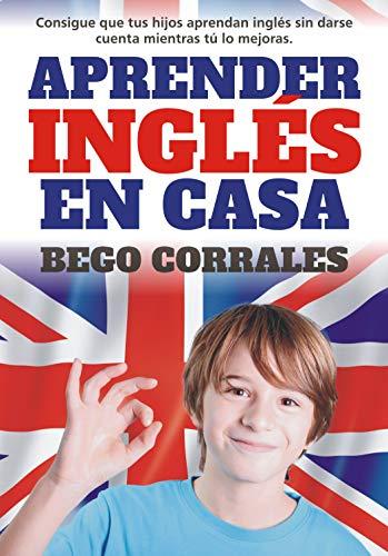 Aprender inglés en casa: Consigue que tus hijos aprendan inglés sin darse cuenta mientras tú lo mejoras.