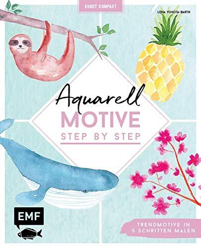 Kreativwerkstatt: Aquarell-Motive Step by Step: Trendmotive in 5 Schritten malen -