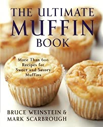The Ultimate Muffin Book: More Than 600 Recipes for Sweet and Savory Muffins by Bruce Weinstein, Mark Scarbrough (2012) Paperback