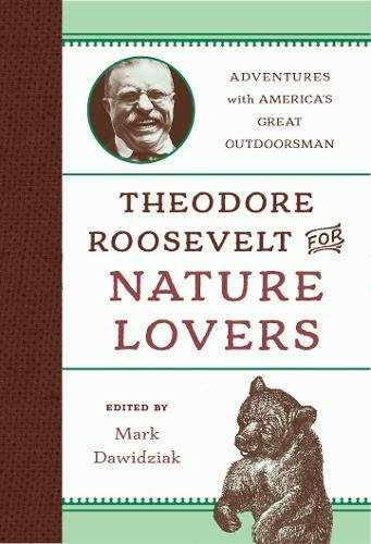 Theodore Roosevelt for Nature Lovers: Adventures with America's Great Outdoorsman - Roosevelt Sagamore Hill