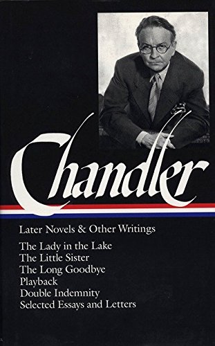 Raymond Chandler: Later Novels and Other Writings (Loa #80): The Lady in the Lake / The Little Sister / The Long Goodbye / Playback / Double Indemnity (The Library of America, 80) por Raymond Chandler