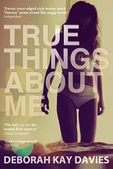 True Things About Me by [Davies, Deborah Kay]