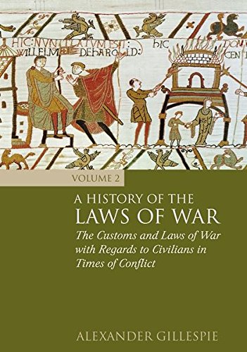 History of the Laws of War: Volume 2: The Customs and Laws of War with Regards to Civilians in Times of Conflict