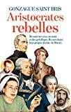 Aristocrates rebelles : ils sont nés avec un nom et des privilèges, ils ont choisi leur propre destin : la liberté | Saint Bris, Gonzague (1948-....). Auteur
