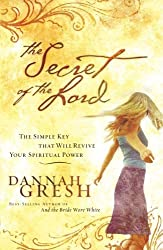 The Secret of the Lord: The Simple Key that Will Revive Your Spiritual Power by Gresh, Dannah (2005) Paperback