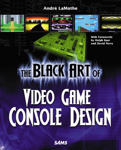 The Black Art of Video Game Console Design por Andre LaMothe