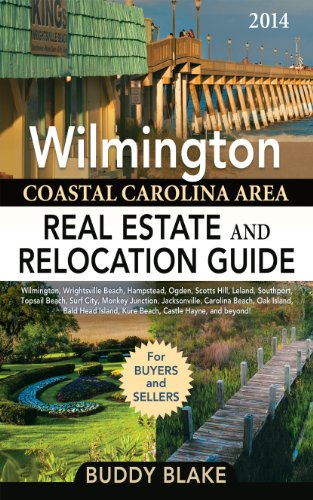 Real Estate and Relocation Guide: Coastal Carolina Area featuring Wilmington, Wrightsville Beach, Pleasure Island, Hampstead, Ogden, ... Southport and Beyond! (English Edition) ()