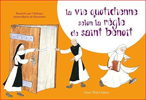 La vie quotidienne selon la règle de saint Benoît par XXX