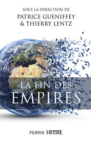 Collectif, Patrice Gueniffey, Thierry Lentz - La fin des Empires