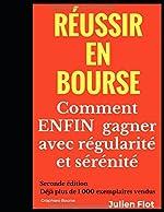 Réussir en bourse - Comment ENFIN gagner avec régularité et sérénité: Le Petit Traité de l'Investisseur en Bourse de Julien Flot