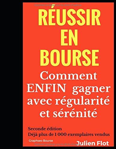 Réussir en bourse: Comment ENFIN gagner avec régularité et sérénité: Le Petit Traité de l'Investisseur en Bourse par Julien Flot