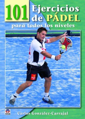 101 EJERCICIOS DE PÁDEL PARA TODOS LOS NIVELES por Carlos González-Carvajal