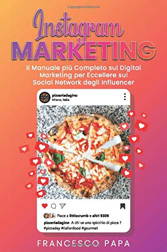 instagram marketing: il manuale più completo sul digital marketing per eccellere sul social network degli influencer