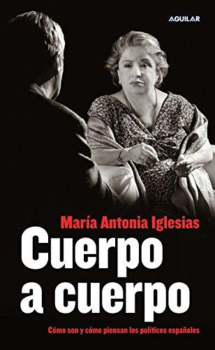 Cuerpo a cuerpo: Cómo son y cómo piensan los políticos españoles por María Antonia Iglesias