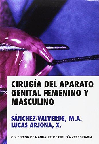 CIRUGIA DEL APARATO GENITAL FEMENINO Y MASCULINO (MANUALES DE CIRUGIA VETERINARIA) por MIGUEL ANGEL SANCHEZ-VALVERDE GARCIA