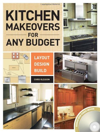 Kitchen Makeovers for Any Budget: Layout, Design, Build by Chris Gleason (2010-04-15)
