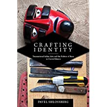 Crafting Identity: Transnational Indian Arts and the Politics of Race in Central Mexico (First Peoples: New Directions in Indigenous Studies)