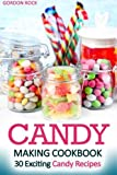 Candy Making Cookbook: 30 Exciting Candy Recipes by Gordon Rock (2015-05-03)