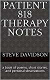 Patient 818 Therapy Notes: a book of poems, short stories, and personal observations (English Edition)