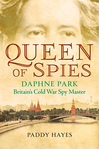 Queen of Spies: Daphne Park Britain's Cold War Spy Master