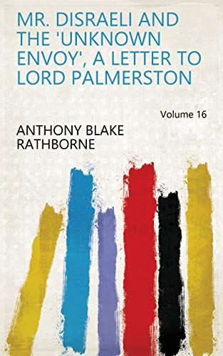 Mr. Disraeli and the 'unknown envoy', a letter to lord Palmerston Volume 16 (English Edition)