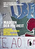 Mauern der Freiheit: Lissabons vergessene Bilder und der Aufschrei heute - Karl-Eckhard Carius, Viriato Soromenho-MArques