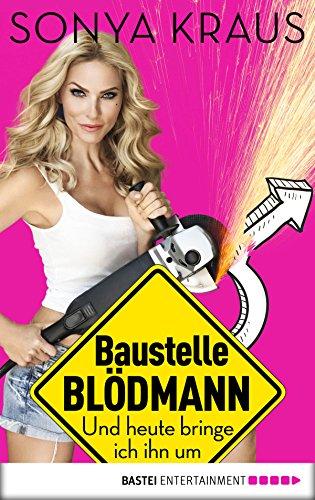 Baustelle Blödmann: Und heute bringe ich ihn um