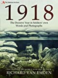 1918: The Decisive Year in Soldiers own Words and Photographs (National Archives)