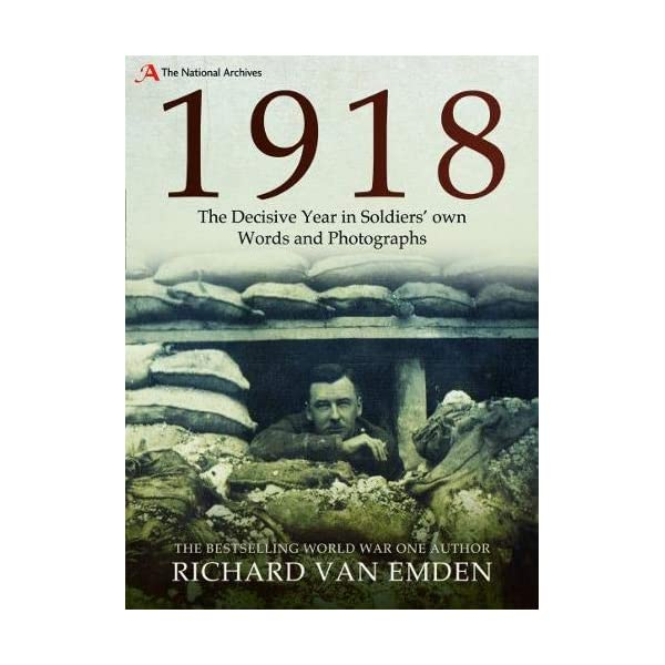 1918: The Decisive Year in Soldiers own Words and Photographs (National Archives) 51ebMFjVBmL