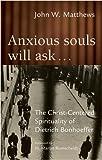 Image de Anxious Souls Will Ask…: The Christ-Centered Spirituality of Dietrich Bonhoeffer