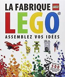 La fabrique LEGO : Assemblez vos idées