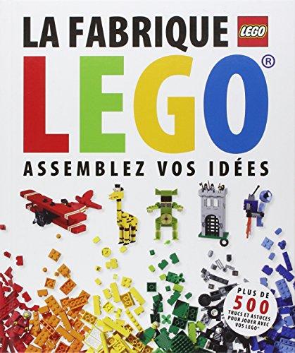 La fabrique LEGO : Assemblez vos idées par Collectif