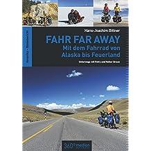 Fahr Far Away: Mit dem Fahrrad von Alaska bis Feuerland: Unterwegs mit Petra und Volker Braun