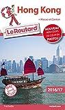 Guide du routard. Hong Kong, Macao et Canton. 2016-2017 par Guide du Routard