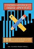 Introducci?n a Oracle APEX 5.0 (Spanish Edition) by Ing. Clarisa J. Maman Orfali (2015-11-05)