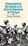 Lmancipation des femmes et la lutte de libration de lAfrique (French Edition) by Thomas Sankara(2008-05-01) - Pathfinder Press - 01/05/2008