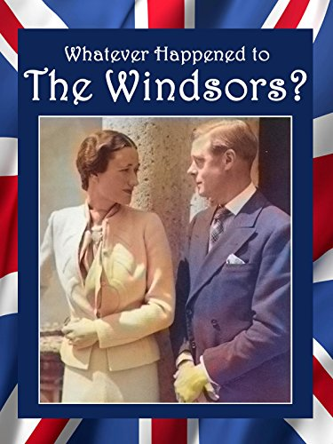 Whatever Happened to the Windsors? King Edward VIII And Wallis Simpson [OV] Windsor 8