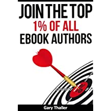 Join the Top 1% of all eBook Authors: For those who write, market, and sell eBooks. (English Edition)