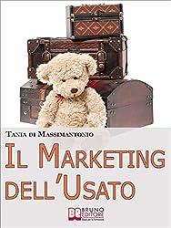 Il Marketing dell'Usato. Come Recuperare Merce di Seconda Mano e Trasformarla in Ottime Opportunità di Guadagno (Ebook italiano - Anteprima Gratis)
