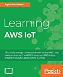 #2: Learning AWS IoT: Effectively manage connected devices on the AWS cloud using services such as AWS Greengrass, AWS button, predictive analytics and machine learning