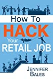 How To Hack Your Retail Job (English Edition)