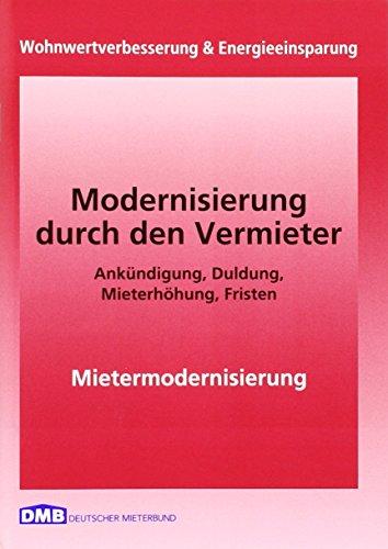 Modernisierung: Wohnwertverbesserung und Energieeinsparung. Modernisierung durch Vermieter, Ankündigung, Duldung, Mieterhöhung, Fristen, Mietermodernisierung (Mietrecht)